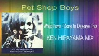 Pet Shop Boys - What Have I Done to Deserve This (KEN HIRAYAMA MIX)