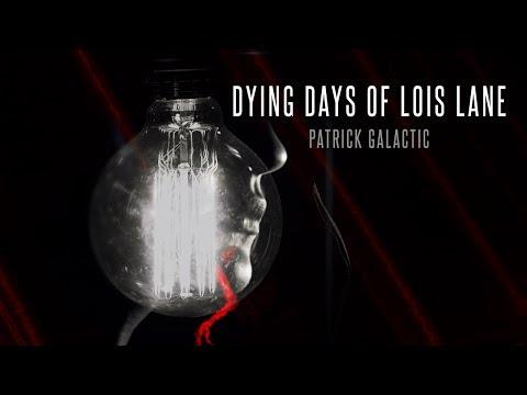 Patrick Galactic - Dying Days of Lois Lane