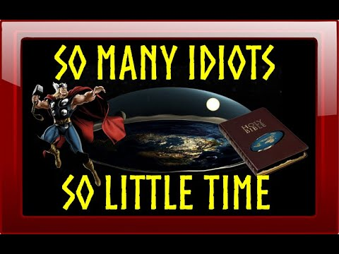 TOO MUCH FLAT EARTH IDIOCY, TOO MUCH GENERAL IDIOCY. thumbnail
