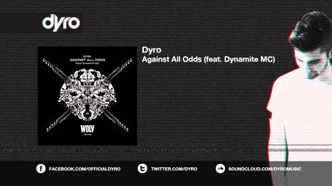 Dyro ft  Dynamite MC - Against All Odds [WOLV]