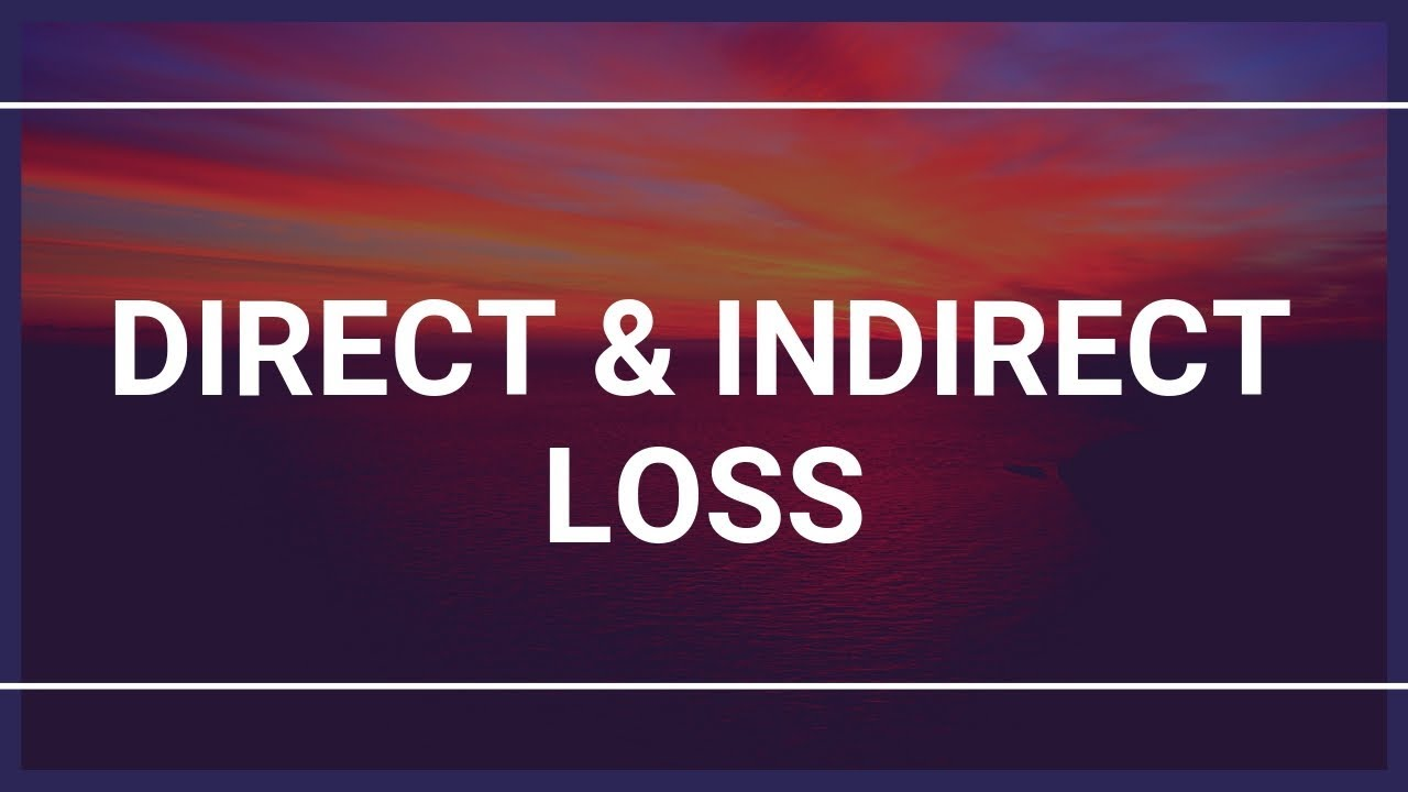 Direct Loss Indirect Loss Consequential Loss Meaning