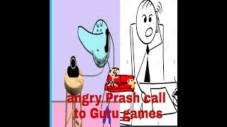 Angry Prash call to Guru games and gaming review and news