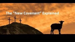 """The """"New Covenant"""" -  Explained"""