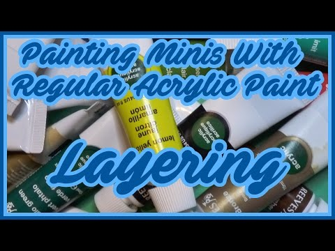 Painting miniatures with regular acrylic paints - Layering