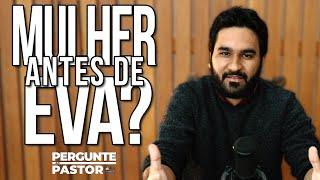 ADÃO TEVE OUTRA ESPOSA ALÉM DE EVA? | #PergunteAoPastor
