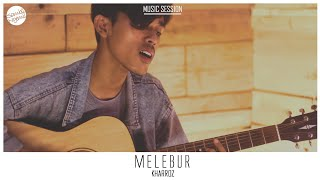 Kharroz - Melebur #MusicSession