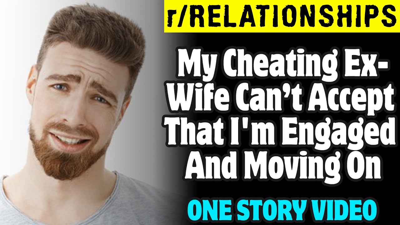 My Cheating Ex-Wife Can't Accept That I'm Engaged And Moving On