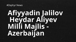 Afiyəddin Cəlilov Milli Məclisdə çıxışı 2