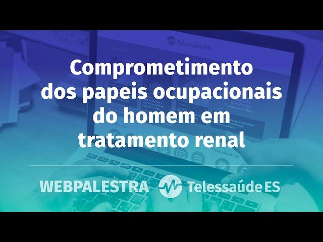 Webpalestra: Comprometimento dos papeis ocupacionais do homem em tratamento renal