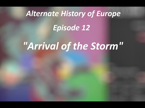 "Alternate History of Europe - Episode 12 - ""Arrival of the Storm"""