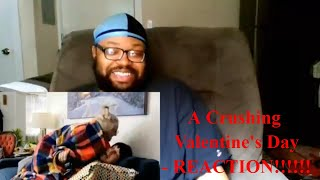 A Crushing Valentine's Day - REACTION!!!!!!