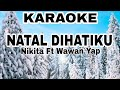 NATAL DIHATIKU - KARAOKE Nikita Ft Wawan Yap