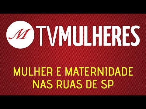 TV Mulheres | nº17: Mulher e maternidade nas ruas de SP
