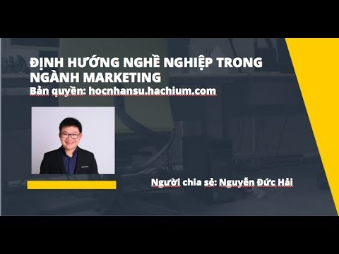 Bài 1: Hướng nghiệp ngành Marketing – Khái niệm Marketing – GV Nguyễn Đức Hải
