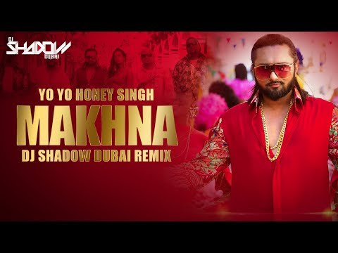 Makhna Remix | Yo Yo Honey Singh | Neha Kakkar | DJ Shadow Dubai