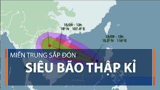 Miền Trung sắp đón siêu bão thập kỉ | VTC1