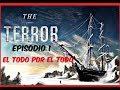 THE TERROR | SERIE | Episodio 1 | ANALISIS | ..El todo por el todo..
