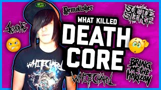 WHAT KILLED DEATHCORE?