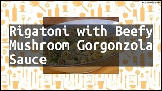 Recipe Rigatoni with Beefy Mushroom Gorgonzola Sauce