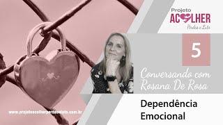 Tema 5 - Dependência Emocional - Conversando com Rosana De Rosa