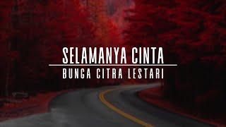 Bunga Citra Lestari - Selamanya Cinta (OST. Surga Yang Tak Dirindukan 3) (Lyrics)