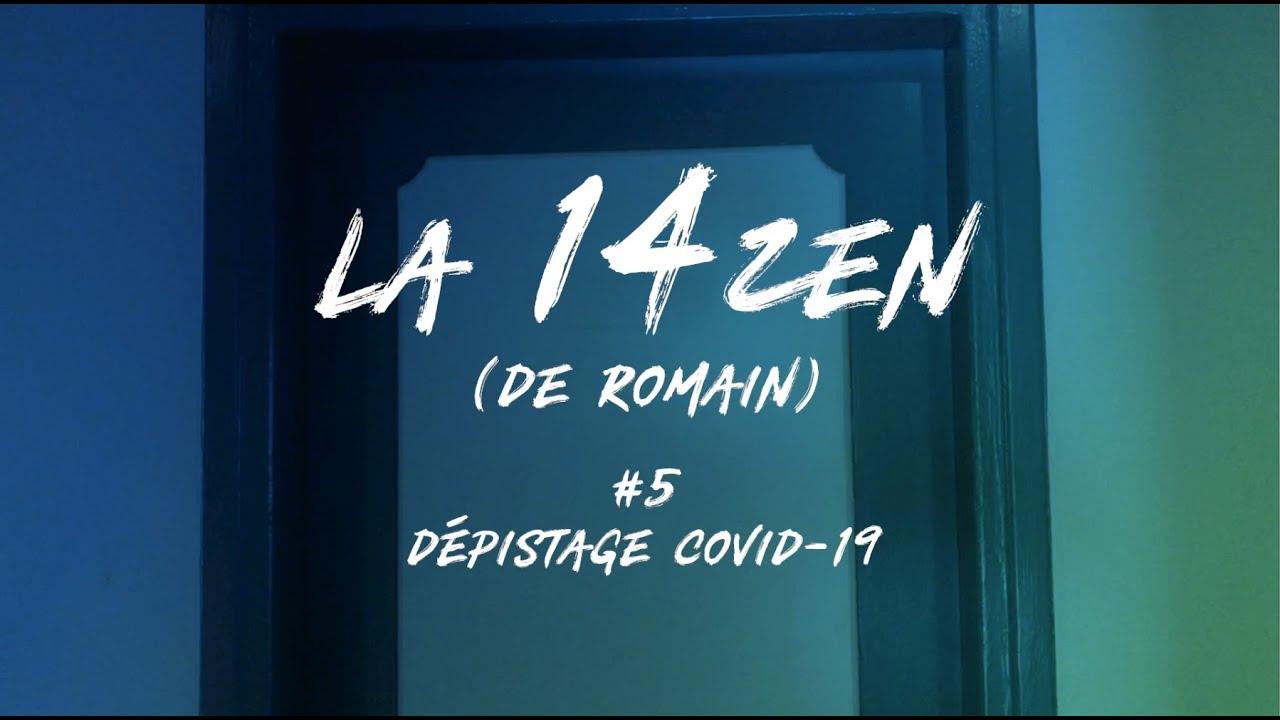 La 14ZEN (de Romain) - Episode 5 : Dépistage COVID-19