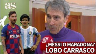 ¿Messi o Maradona? Lobo Carrasco elige, explica y se rinde al mejor de los dos | Diario AS