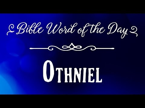 How To Pronounce Bible Names: The Bible Word Of The Day - Othniel