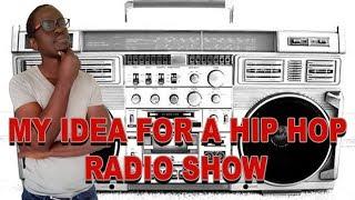 My idea for a Hip Hop radio show