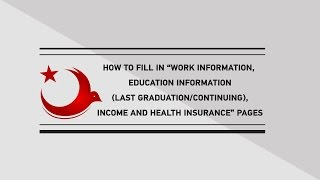 "HOW TO FILL IN ""WORK INFORMATION, EDUCATION INFORMATION, INCOME AND HEALT INSURANCE"" PAGES"