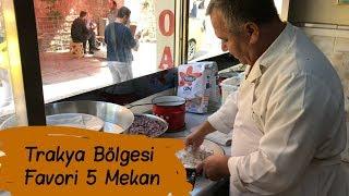 Trakya Gezisi Favori 5 Mekanım-Trakya'da Ne Yenir?