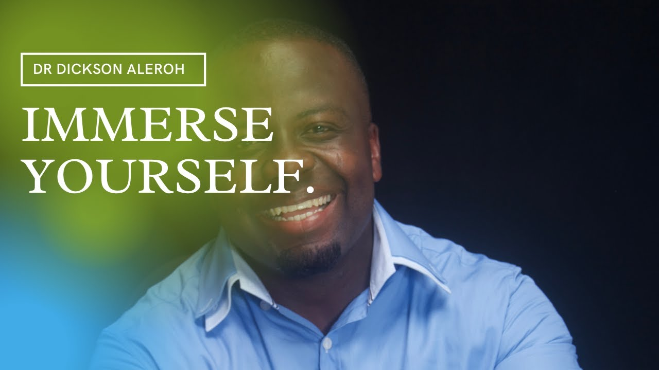 Immerse Yourself - Dr Dickson Aleroh