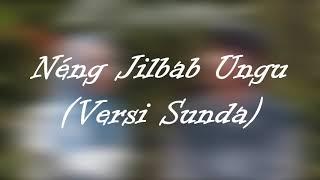 Néng Jilbab Ungu Adek Berjilbab Ungu Versi Sunda Lirik Video