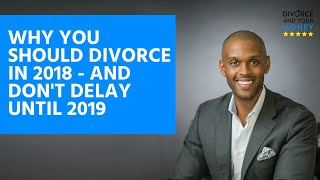 Why You Should Divorce In 2018 - and Don't Delay until 2019