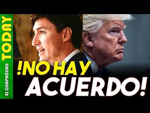 TRUMP Y TRUDEAU no llegaron a un acuerdo, esto va a pasar con México y el TLC
