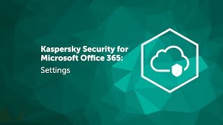 Kaspersky Security for Microsoft Office 365: Settings