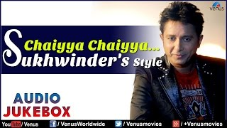 Chaiyya Chaiyya : Sukhvinder Singh's Style  Best Bollywood Songs  Audio Jukebox
