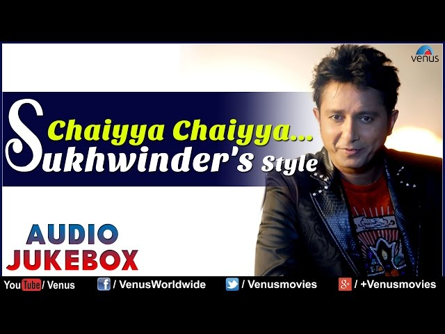 Chaiyya Chaiyya : Sukhvinder Singh's Style    Best Bollywood Songs    Audio Jukebox