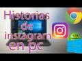 Cómo Tener Las Historias De instagram En Pc Gracias A Google Chrome