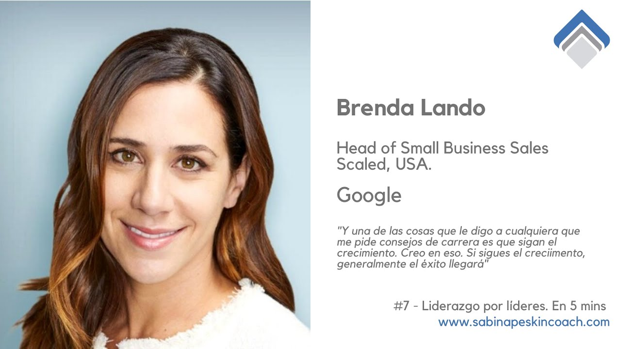 Liderazgo por líderes. 7 - Brenda Lando. Head of Small Business Sales, Scaled, USA. Google