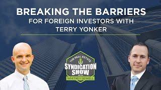 Breaking The Barriers For Foreign Investors with Terry Yonker