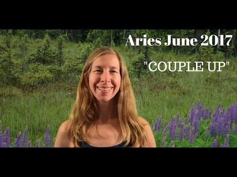 Aries June 2017 Horoscope/Astrology ~ COUPLE UP