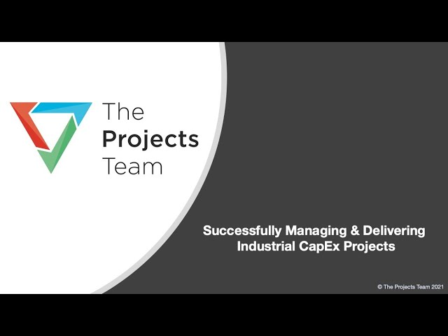 Key to Successfully Managing & Delivering Industrial CapEx Projects