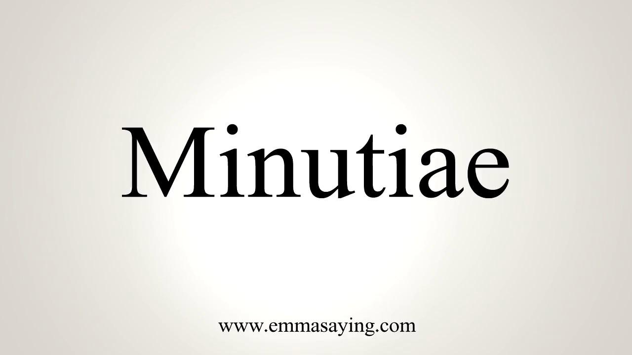 How To Pronounce Minutiae