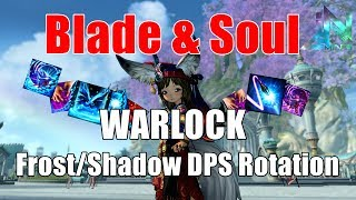 Blade & Soul - Warlock: Frost/Shadow DPS Rotation Guide [howtoPlay]