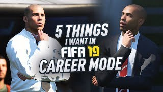 5 THINGS I WANT TO SEE IN FIFA 19 CAREER MODE!!!