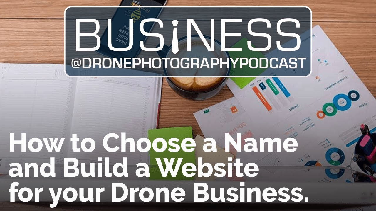 How to Choose a Name and Build a Website for your Drone Business | Drone  Photography Podcast
