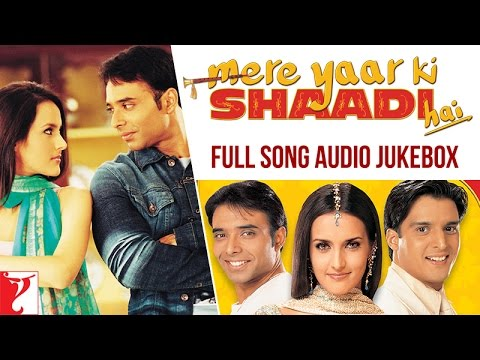 Mere Yaar Ki Shaadi Hai Full Song Audio Jukebox | Uday | Jimmy | Sanjana | Bipasha