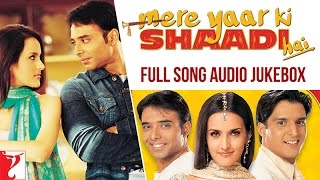 Gambar cover Mere Yaar Ki Shaadi Hai Full Song Audio Jukebox | Uday | Jimmy | Sanjana | Jeet-Pritam