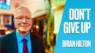 Don't Give Up by Brian Hilton